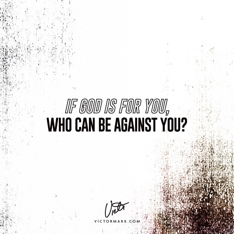 if god is for you who can be against you?