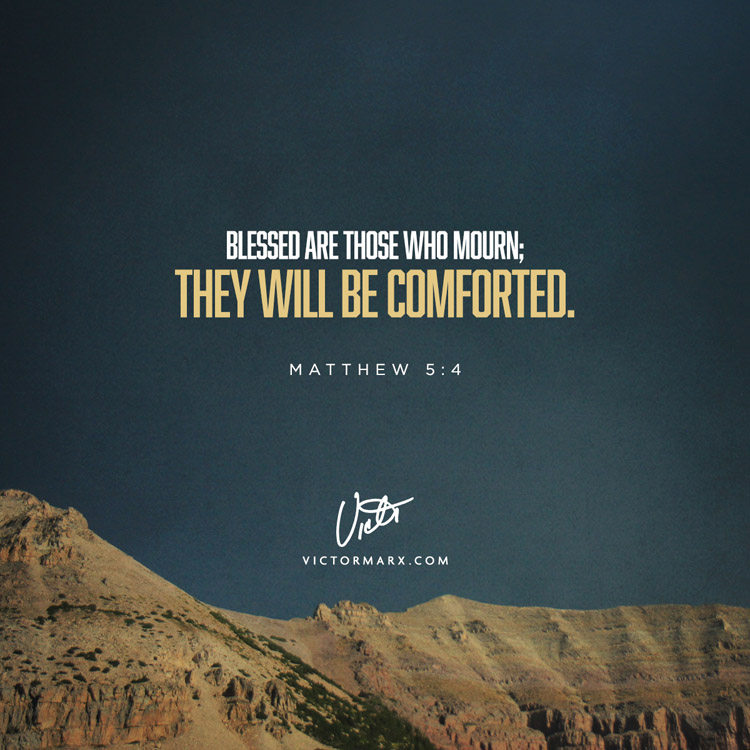 blessed are those who mourn; they will be comforted