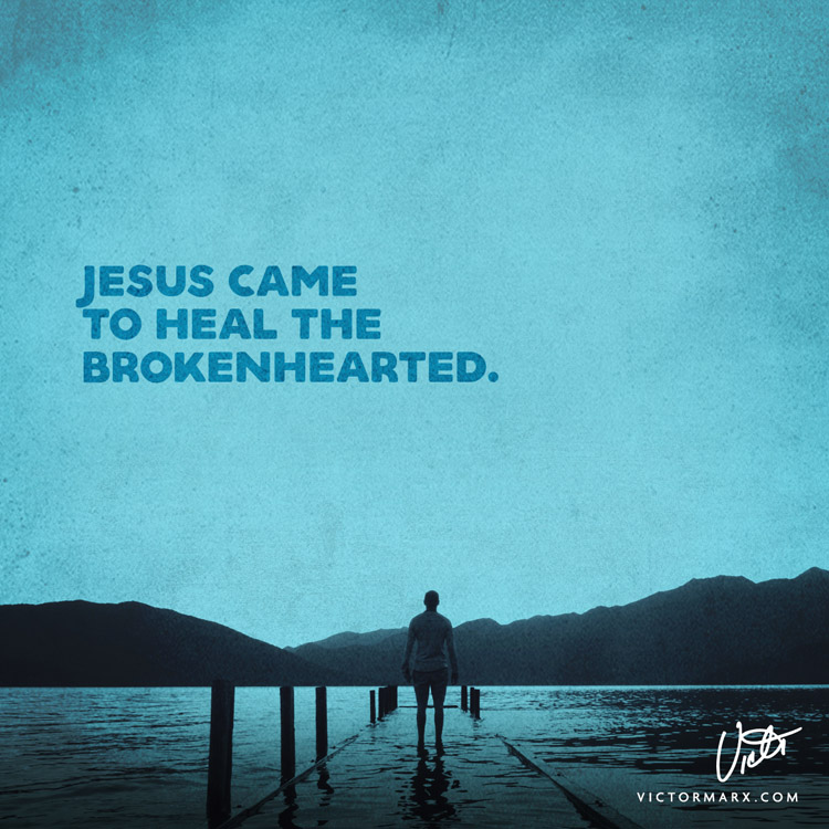 jesus came to heal the brokenhearted